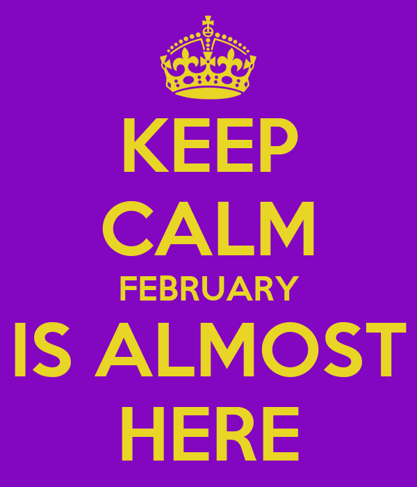 KEEP CALM FEBRUARY IS ALMOST HERE