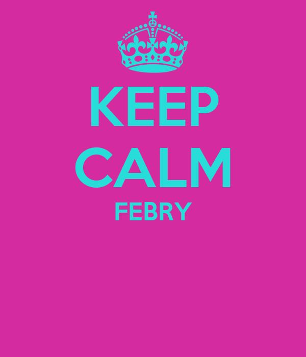 KEEP CALM FEBRY