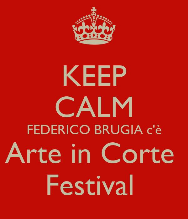 KEEP CALM FEDERICO BRUGIA c'è Arte in Corte  Festival