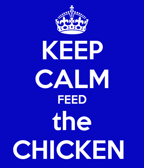 KEEP CALM FEED the CHICKEN