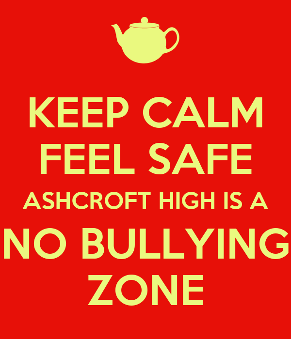 KEEP CALM FEEL SAFE ASHCROFT HIGH IS A NO BULLYING ZONE