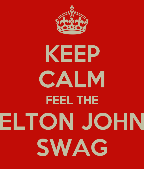 KEEP CALM FEEL THE ELTON JOHN SWAG