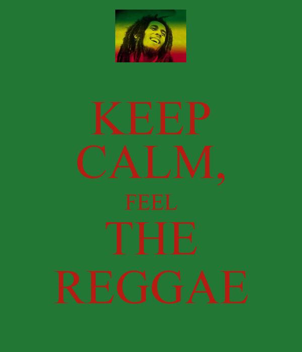 KEEP CALM, FEEL THE REGGAE