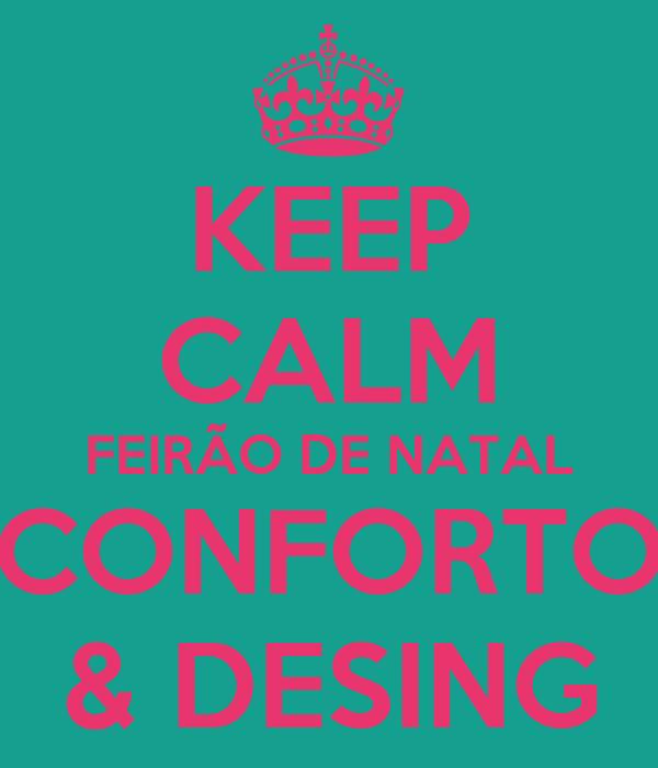 KEEP CALM FEIRÃO DE NATAL CONFORTO & DESING