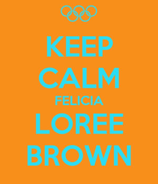 KEEP CALM FELICIA LOREE BROWN