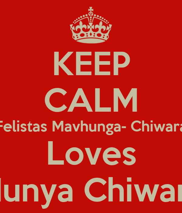 KEEP CALM Felistas Mavhunga- Chiwara Loves Munya Chiwara