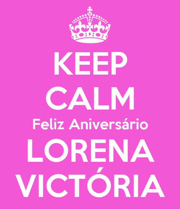 KEEP CALM Feliz Aniversário LORENA VICTÓRIA