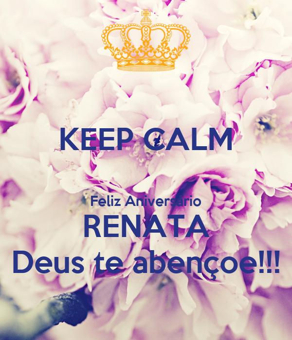 KEEP CALM  Feliz Aniversário RENATA Deus te abençoe!!!