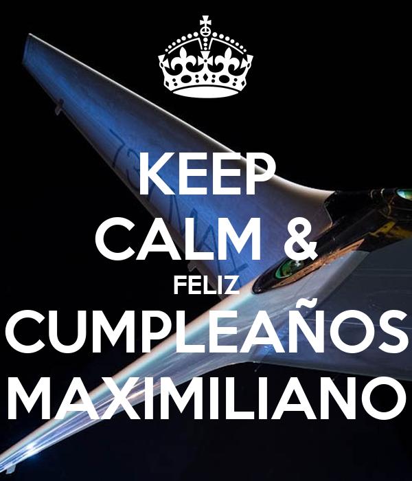 KEEP CALM & FELIZ CUMPLEAÑOS MAXIMILIANO