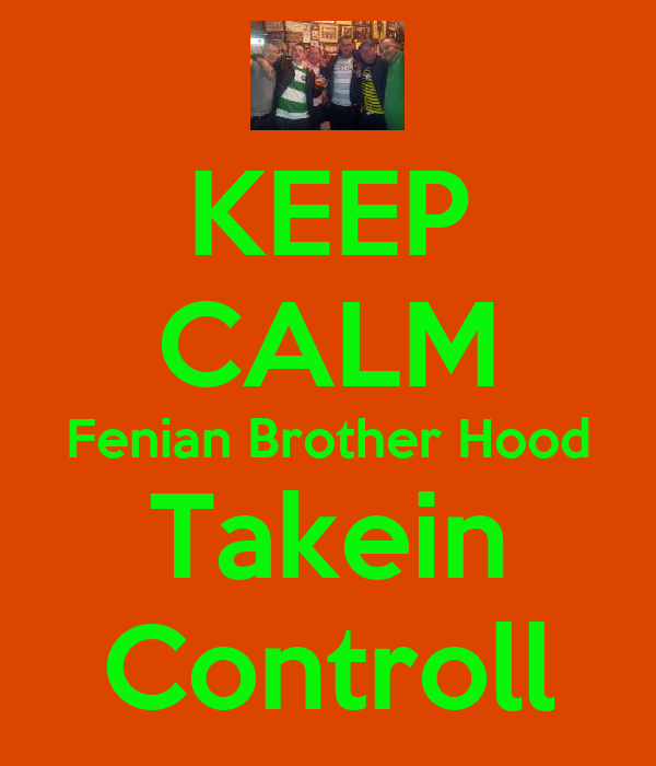 KEEP CALM Fenian Brother Hood Takein Controll