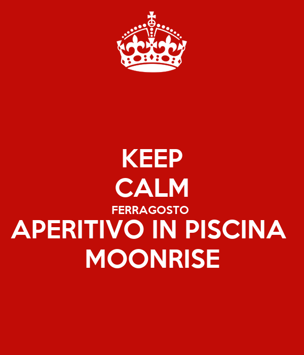 KEEP CALM FERRAGOSTO  APERITIVO IN PISCINA  MOONRISE