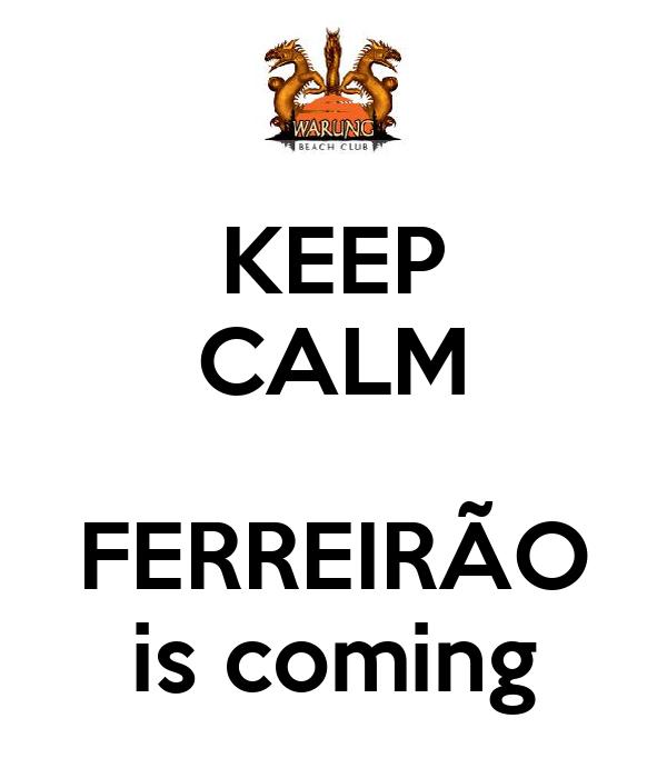 KEEP CALM  FERREIRÃO is coming