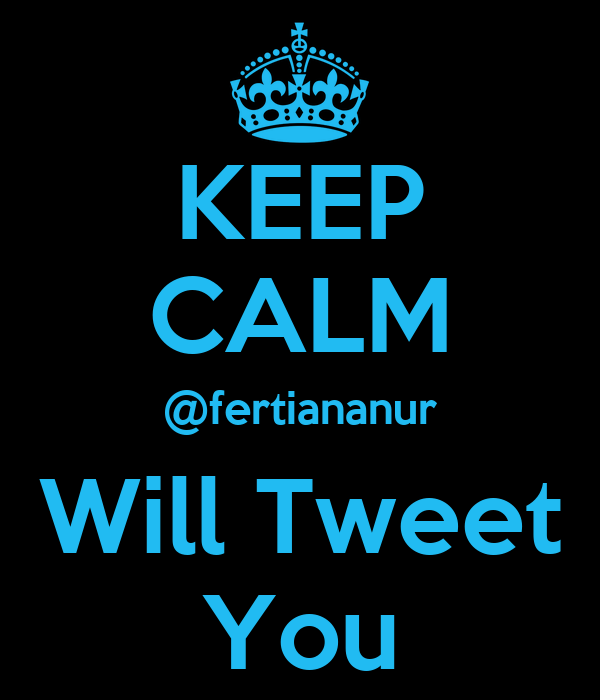 KEEP CALM @fertiananur Will Tweet You