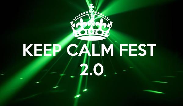 KEEP CALM FEST  2.0