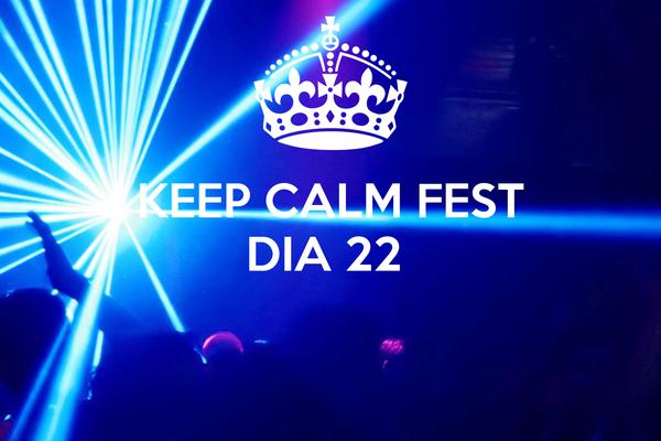 KEEP CALM FEST DIA 22