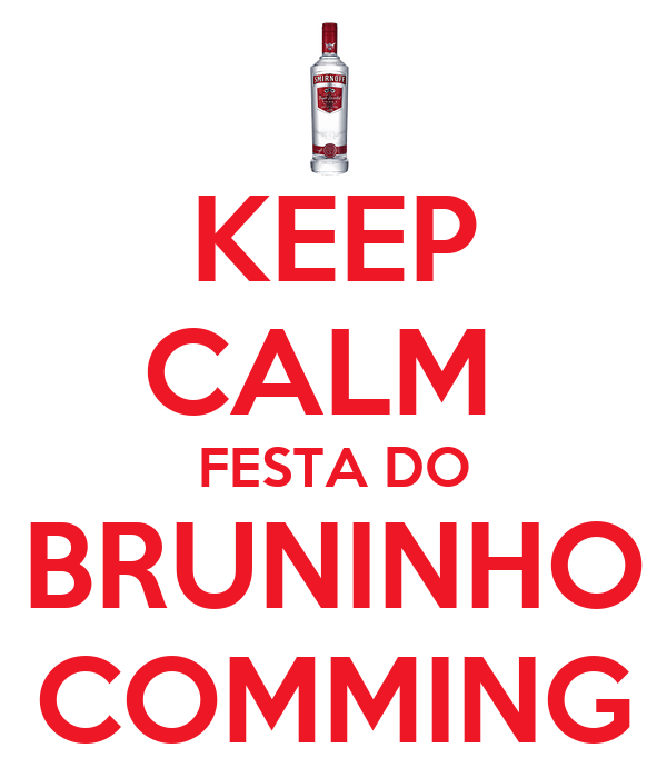 KEEP CALM  FESTA DO BRUNINHO COMMING