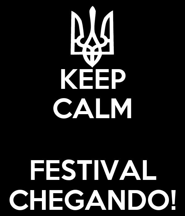 KEEP CALM  FESTIVAL CHEGANDO!
