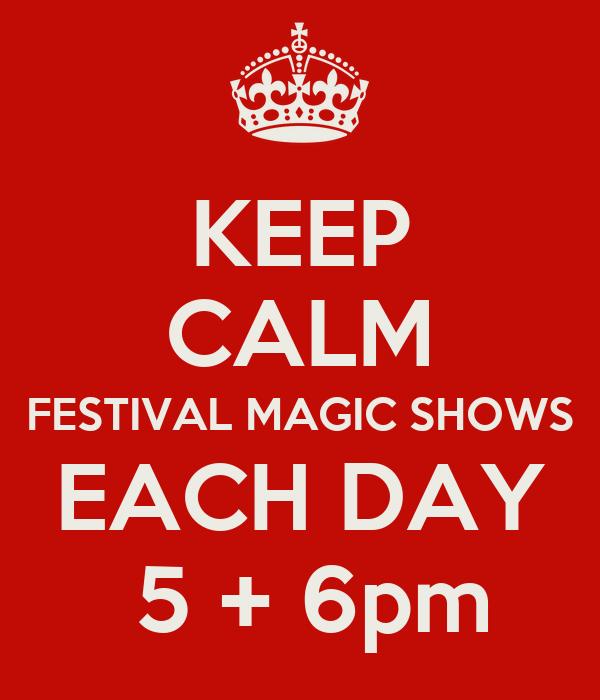KEEP CALM FESTIVAL MAGIC SHOWS EACH DAY  5 + 6pm