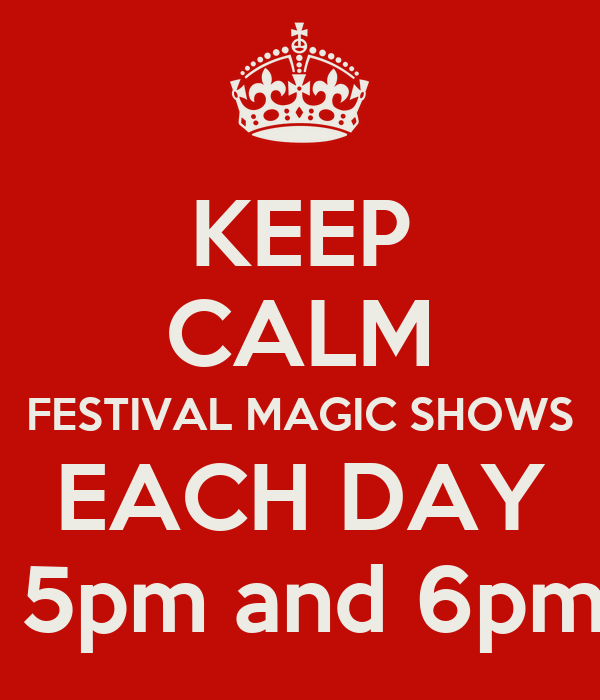 KEEP CALM FESTIVAL MAGIC SHOWS EACH DAY  5pm and 6pm