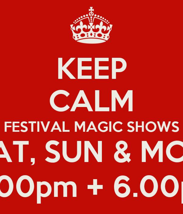 KEEP CALM FESTIVAL MAGIC SHOWS SAT, SUN & MON  5.00pm + 6.00pm