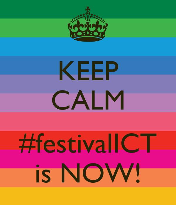 KEEP CALM  #festivalICT is NOW!