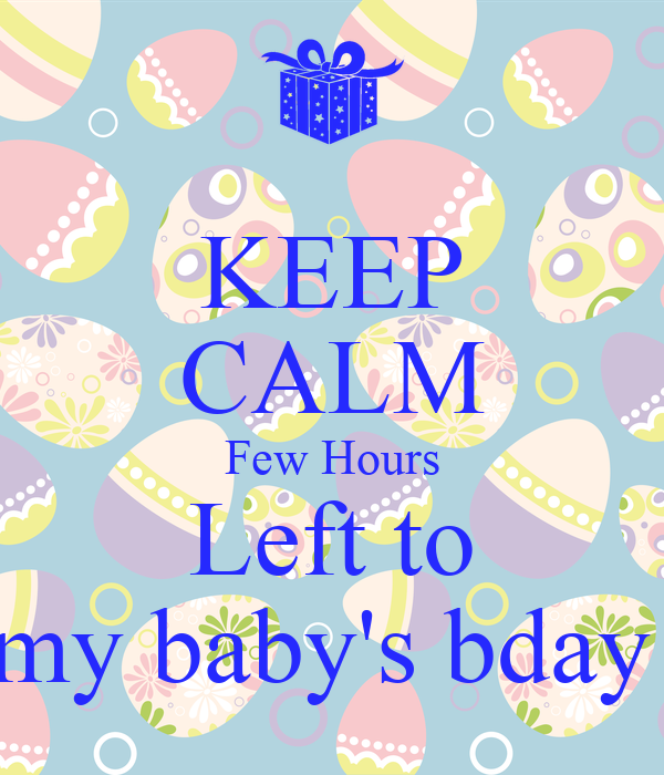 KEEP CALM Few Hours Left to my baby's bday