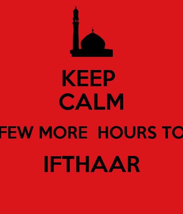 KEEP  CALM FEW MORE  HOURS TO IFTHAAR