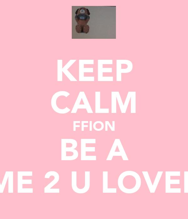 KEEP CALM FFION BE A ME 2 U LOVER