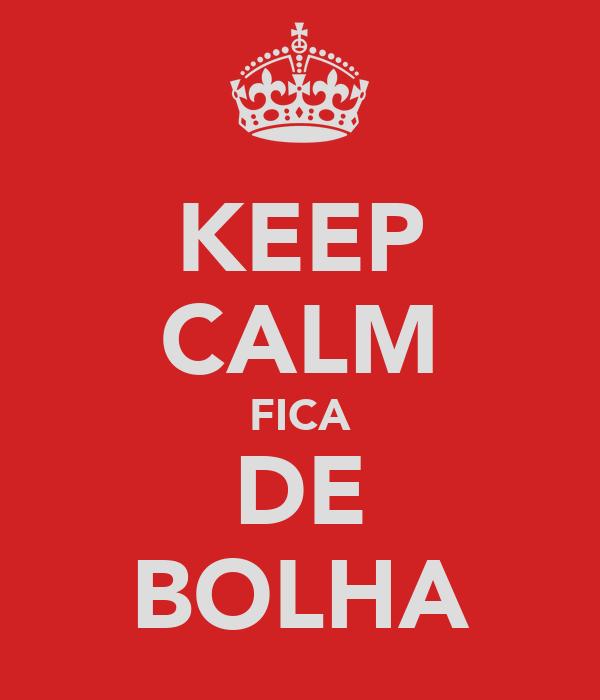 KEEP CALM FICA DE BOLHA