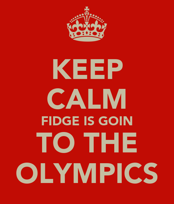 KEEP CALM FIDGE IS GOIN TO THE OLYMPICS