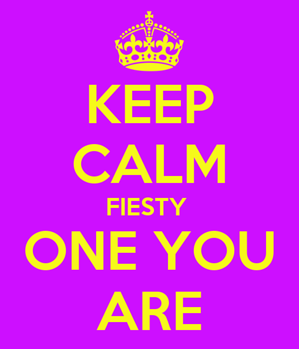 KEEP CALM FIESTY  ONE YOU ARE