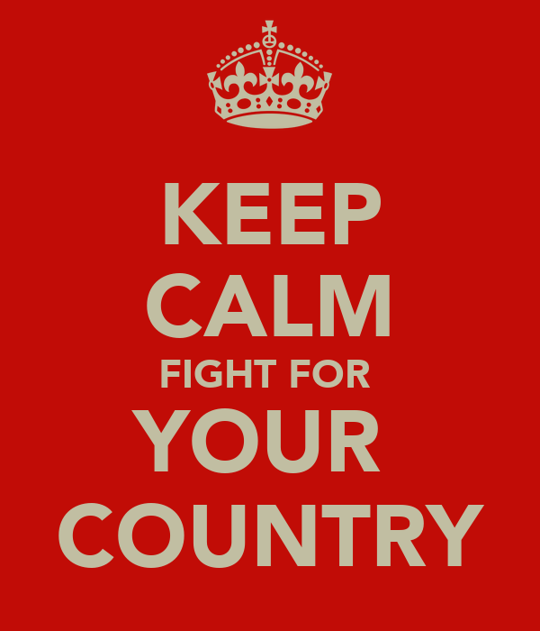 KEEP CALM FIGHT FOR  YOUR  COUNTRY