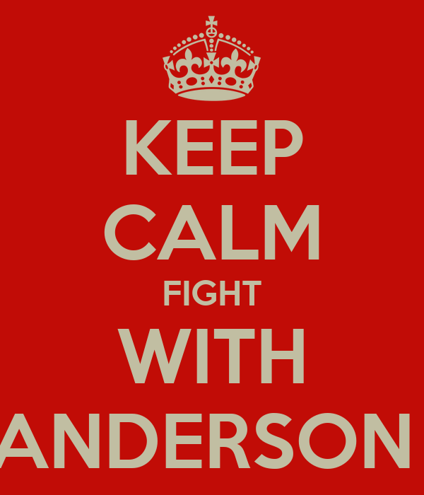 KEEP CALM FIGHT WITH ANDERSON