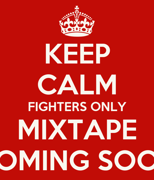 KEEP CALM FIGHTERS ONLY MIXTAPE COMING SOON
