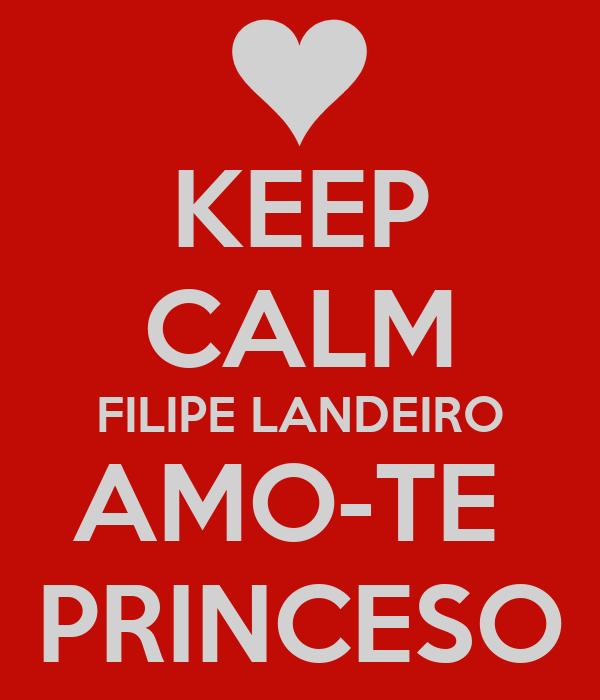 KEEP CALM FILIPE LANDEIRO AMO-TE  PRINCESO