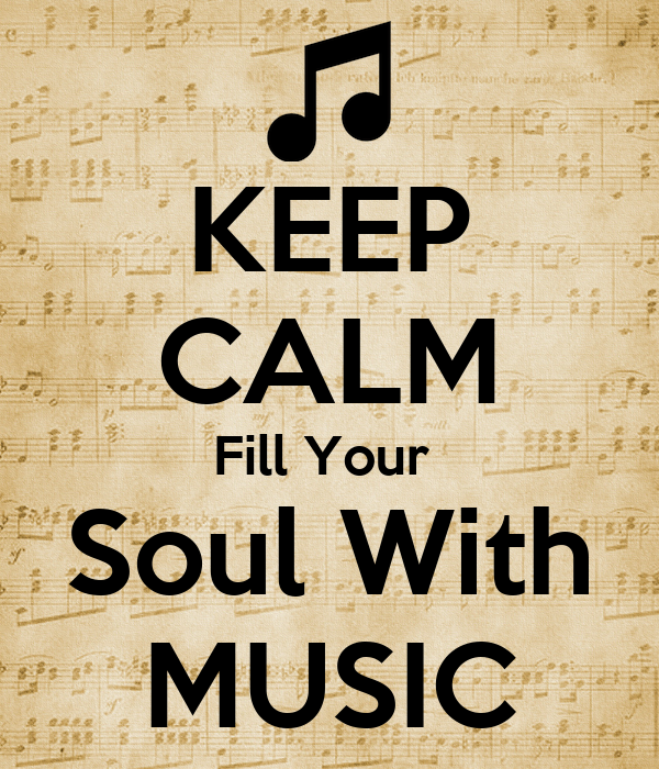 KEEP CALM Fill Your   Soul With   MUSIC