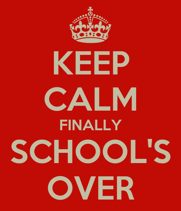 KEEP CALM FINALLY SCHOOL'S OVER
