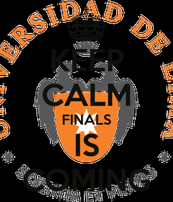 KEEP CALM FINALS IS COMING