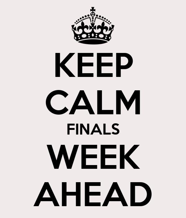 KEEP CALM FINALS WEEK AHEAD