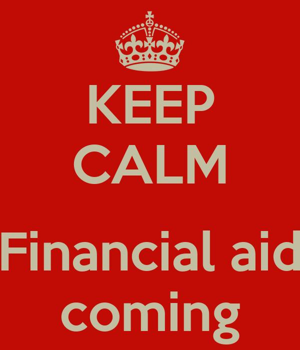 KEEP CALM  Financial aid coming