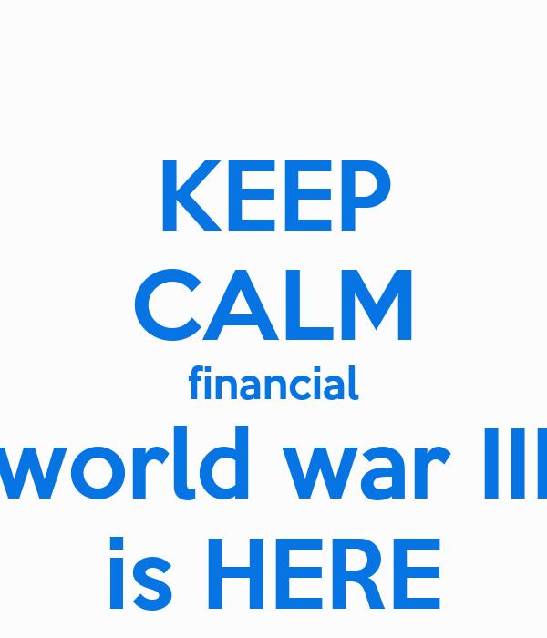 KEEP CALM financial world war III is HERE