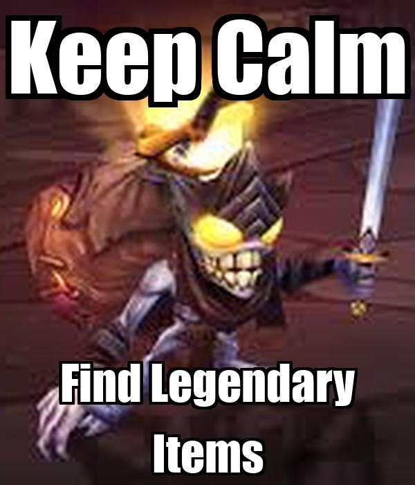 Keep Calm Find Legendary Items