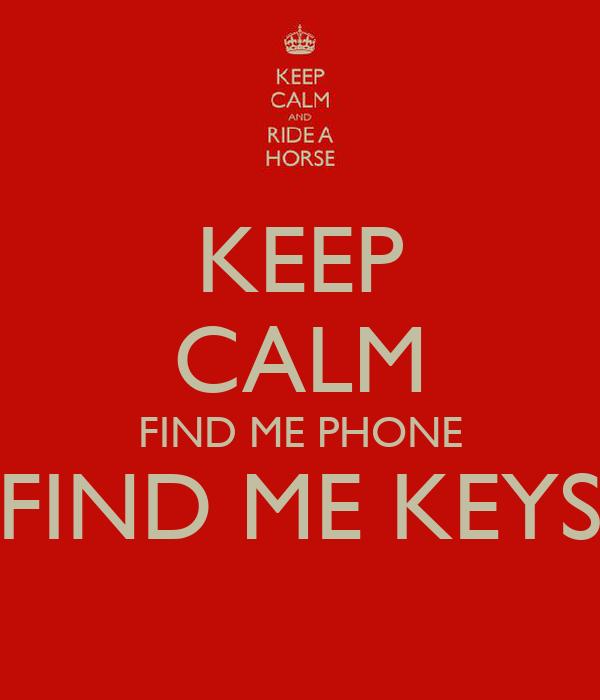 KEEP CALM FIND ME PHONE FIND ME KEYS
