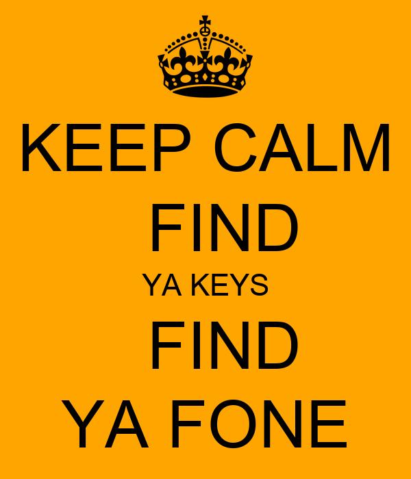 KEEP CALM   FIND YA KEYS   FIND YA FONE