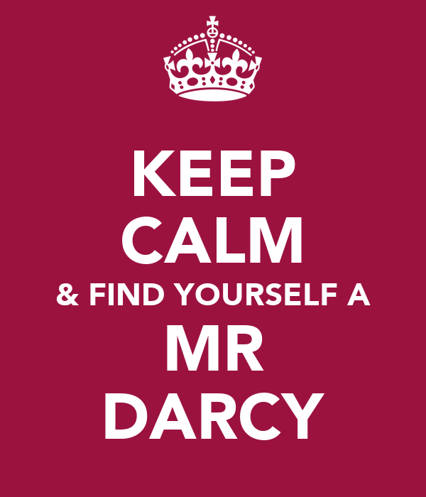 KEEP CALM & FIND YOURSELF A MR DARCY