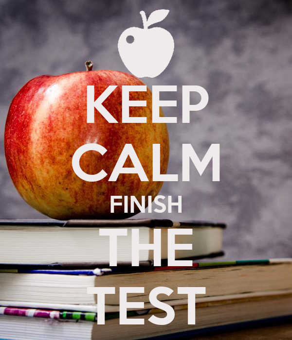 KEEP CALM FINISH THE TEST