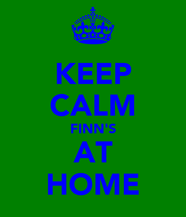 KEEP CALM FINN'S AT HOME