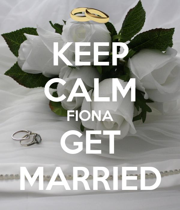 KEEP CALM FIONA GET MARRIED