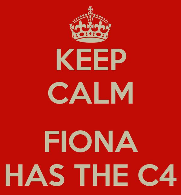 KEEP CALM  FIONA HAS THE C4