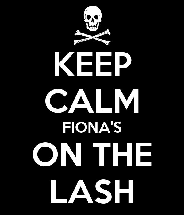 KEEP CALM FIONA'S ON THE LASH